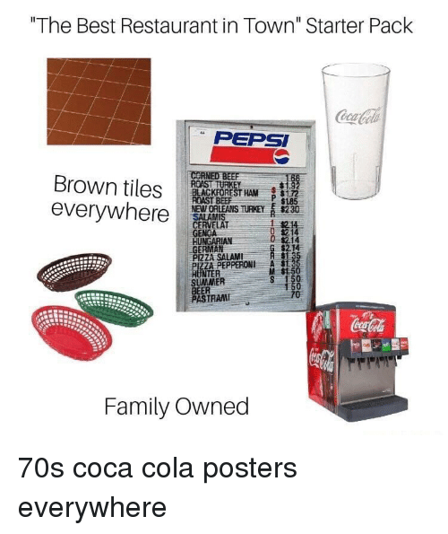"""Beer, Coca-Cola, and Family: """"The Best Restaurant in Town"""" Starter Pack  PEPSI  Brown tiles ROASTRE  everywhere  BLACKFOREST HAM172  NEWORLEANS THEY s230  GENOA  GERMAN  P 1185  214  $2.14  PIZZA SALAMI  ZA PEPPERONI A  M $1.5  NTER  SUMMER  BEER  PASTRAM  TRAI  Family Owned 70s coca cola posters everywhere"""