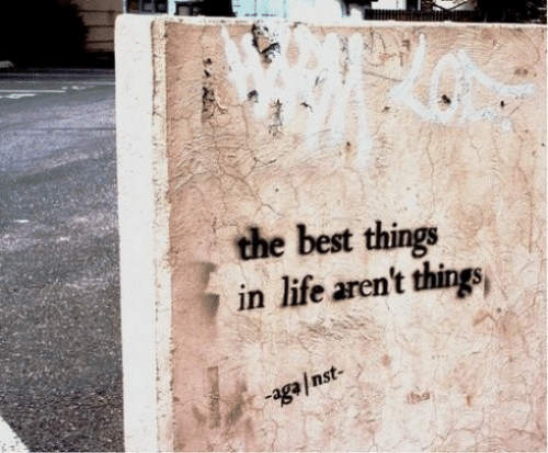 7 In: the best things  7 in life aren't things,  agaInst-