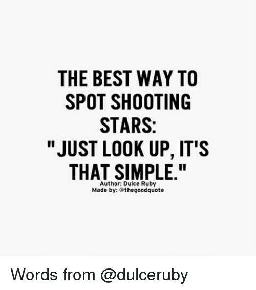 "Memes, Best, and Good: THE BEST WAY TO  SPOT SHOOTING  STARS:  ""JUST LOOK UP, IT'S  THAT SIMPLE.""  Author: Dulce Ruby  Made by: the good quote Words from @dulceruby"