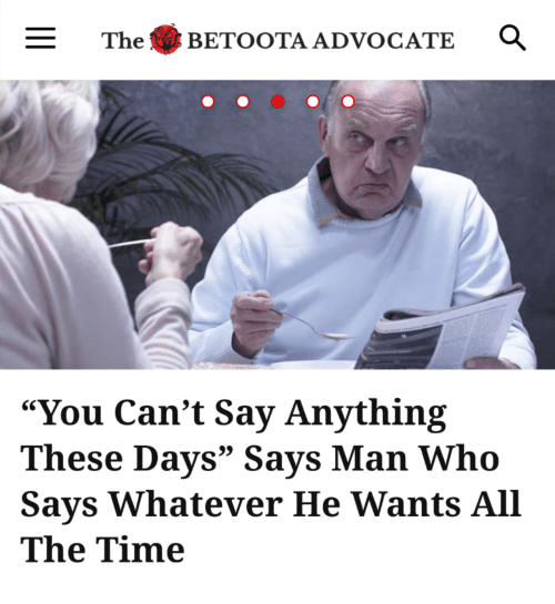 "Time, Say Anything..., and Advocate: The BETOOTA ADVOCATE  ""You Can't Say Anything  These Days"" Savs Man Who  Says Whatever He Wants All  The Time"