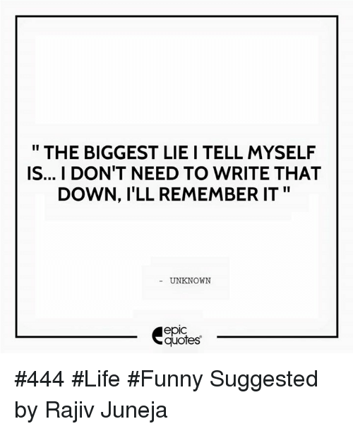 Funny, Life, And Quotes: THE BIGGEST LIE I TELL MYSELF IS.