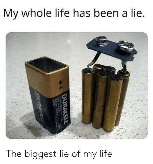 my life: The biggest lie of my life