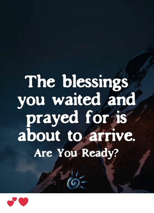 Memes, Blessings, and 🤖: The blessings  you waited and  prayed for is  about to arrive.  Are You Ready? 💕❤️