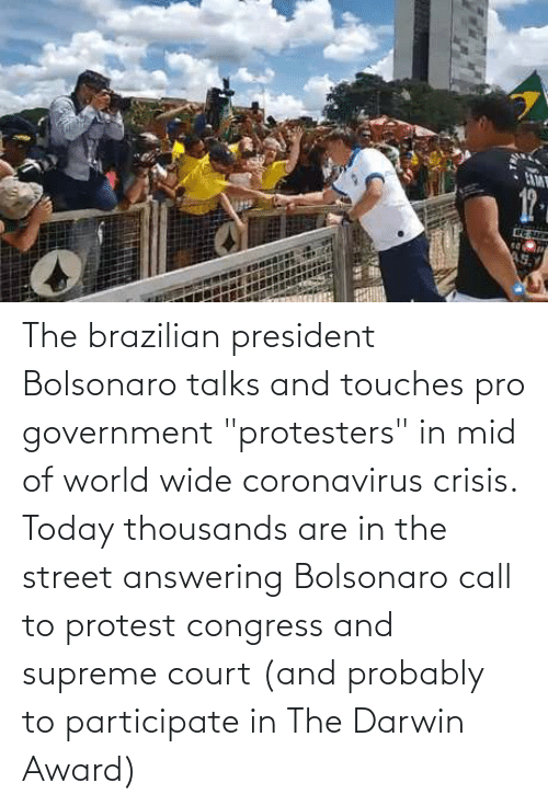 """Supreme Court: The brazilian president Bolsonaro talks and touches pro government """"protesters"""" in mid of world wide coronavirus crisis. Today thousands are in the street answering Bolsonaro call to protest congress and supreme court (and probably to participate in The Darwin Award)"""