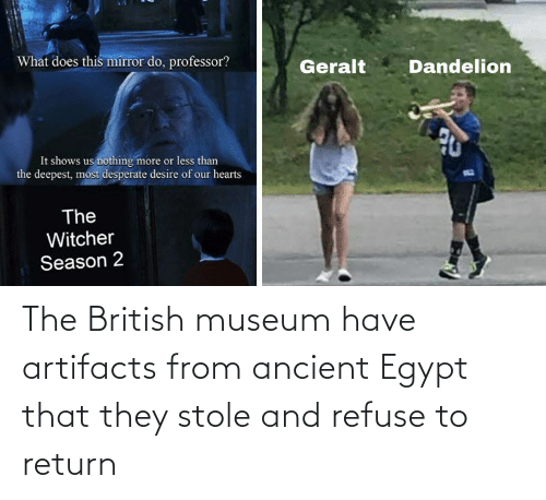 Return: The British museum have artifacts from ancient Egypt that they stole and refuse to return