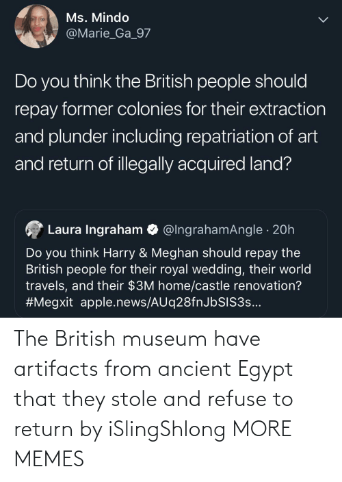 Return: The British museum have artifacts from ancient Egypt that they stole and refuse to return by iSlingShlong MORE MEMES
