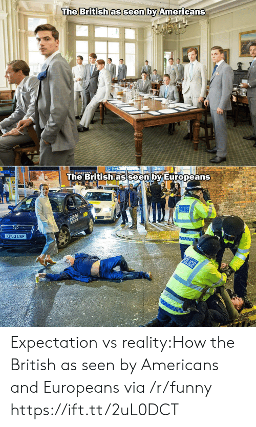 expectation vs reality: The Britishas seen by Americans  The British as  seen by Europeans  КРОЗ USF Expectation vs reality:How the British as seen by Americans and Europeans via /r/funny https://ift.tt/2uL0DCT