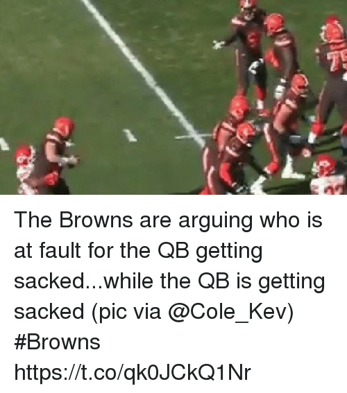 Sports, Browns, and Who: The Browns are arguing who is at fault for the QB getting sacked...while the QB is getting sacked   (pic via @Cole_Kev) #Browns https://t.co/qk0JCkQ1Nr