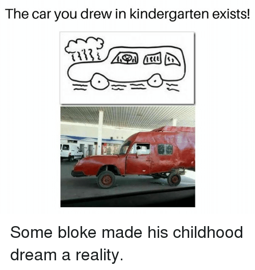 Memes, Reality, and 🤖: The car you drew in kindergarten exists! Some bloke made his childhood dream a reality.