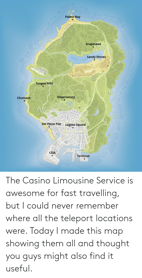 Locations: The Casino Limousine Service is awesome for fast travelling, but I could never remember where all the teleport locations were. Today I made this map showing them all and thought you guys might also find it useful.