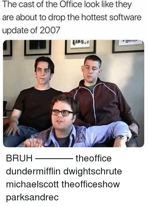 Bruh, Memes, and The Office: The cast of the Office look like they  are about to drop the hottest software  update of 2007 BRUH ———— theoffice dundermifflin dwightschrute michaelscott theofficeshow parksandrec