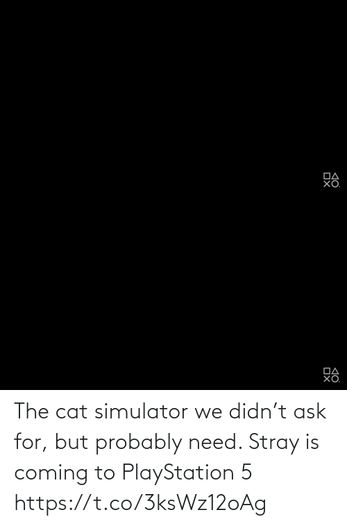 ask: The cat simulator we didn't ask for, but probably need. Stray is coming to PlayStation 5 https://t.co/3ksWz12oAg