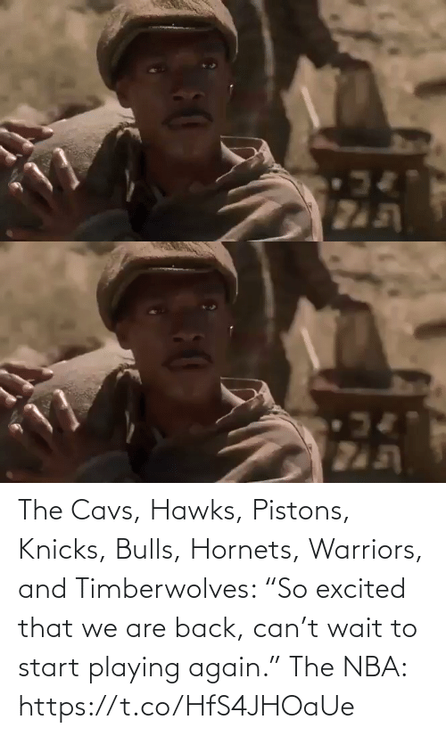 """playing: The Cavs, Hawks, Pistons, Knicks, Bulls, Hornets, Warriors, and Timberwolves: """"So excited that we are back, can't wait to start playing again.""""   The NBA:   https://t.co/HfS4JHOaUe"""