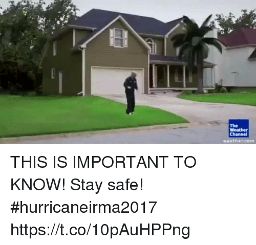 Girl Memes, Safe, and Channel: The  Channel  weathercom THIS IS IMPORTANT TO KNOW! Stay safe! #hurricaneirma2017 https://t.co/10pAuHPPng