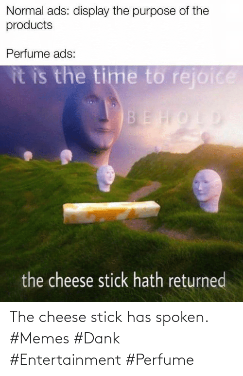 cheese: The cheese stick has spoken. #Memes #Dank #Entertainment #Perfume