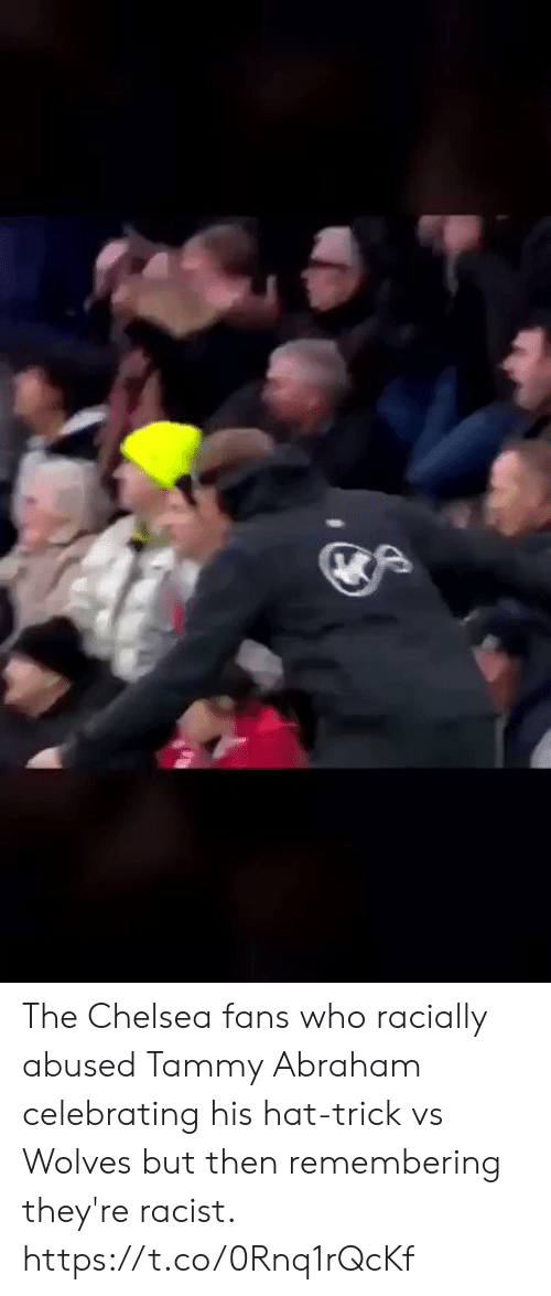 Chelsea, Soccer, and Abraham: The Chelsea fans who racially abused Tammy Abraham celebrating his hat-trick vs Wolves but then remembering they're racist. https://t.co/0Rnq1rQcKf