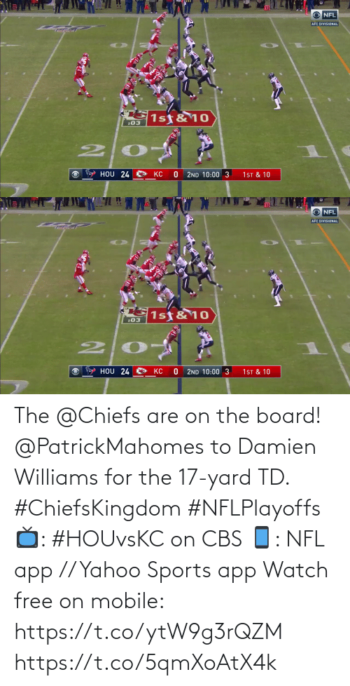 For The: The @Chiefs are on the board!  @PatrickMahomes to Damien Williams for the 17-yard TD. #ChiefsKingdom #NFLPlayoffs  📺: #HOUvsKC on CBS 📱: NFL app // Yahoo Sports app Watch free on mobile: https://t.co/ytW9g3rQZM https://t.co/5qmXoAtX4k