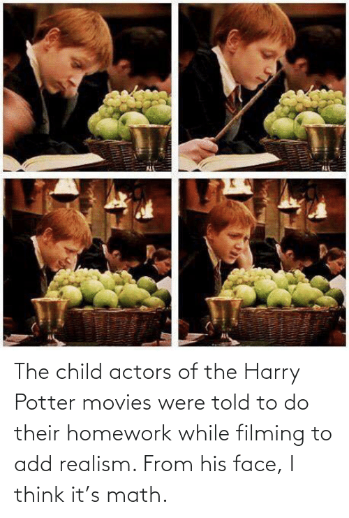 potter: The child actors of the Harry Potter movies were told to do their homework while filming to add realism. From his face, I think it's math.