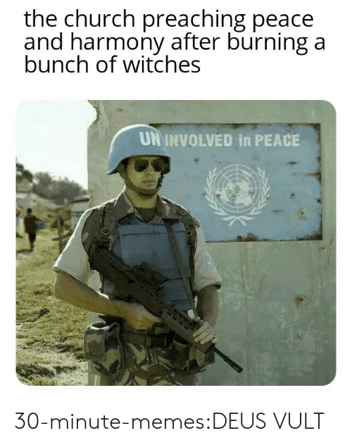 Church, Memes, and Target: the church preaching peace  and harmony after burning a  bunch of witches  UN INVOLVED in PEACE 30-minute-memes:DEUS VULT