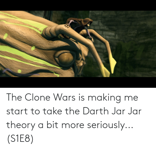 Start: The Clone Wars is making me start to take the Darth Jar Jar theory a bit more seriously... (S1E8)