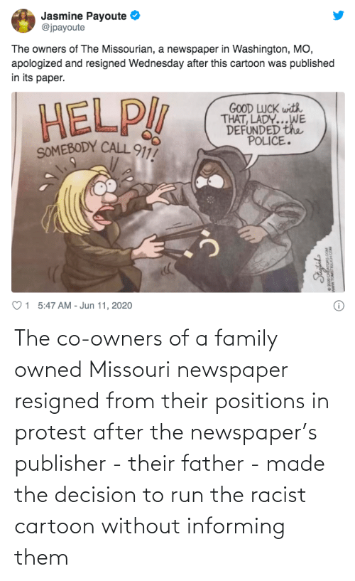 Owners: The co-owners of a family owned Missouri newspaper resigned from their positions in protest after the newspaper's publisher - their father - made the decision to run the racist cartoon without informing them