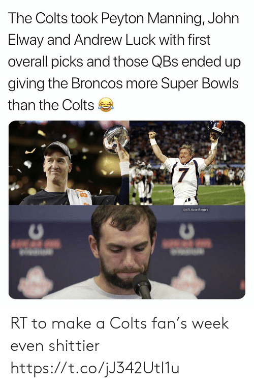 Peyton Manning: The Colts took Peyton Manning, John  Elway and Andrew Luck with first  overall picks and those QBs ended up  giving the Broncos more Super Bowls  than the Colts  7  NFLHateMemes RT to make a Colts fan's week even shittier https://t.co/jJ342UtI1u