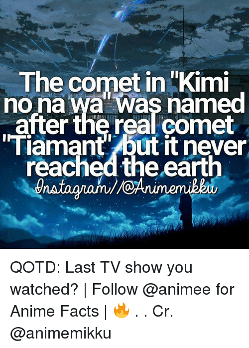 kimi: The comet in Kimi  no na wa Was named  after the real Comet  Tiamant but it never  reachedthe eart QOTD: Last TV show you watched? | Follow @animee for Anime Facts | 🔥 . . Cr. @animemikku