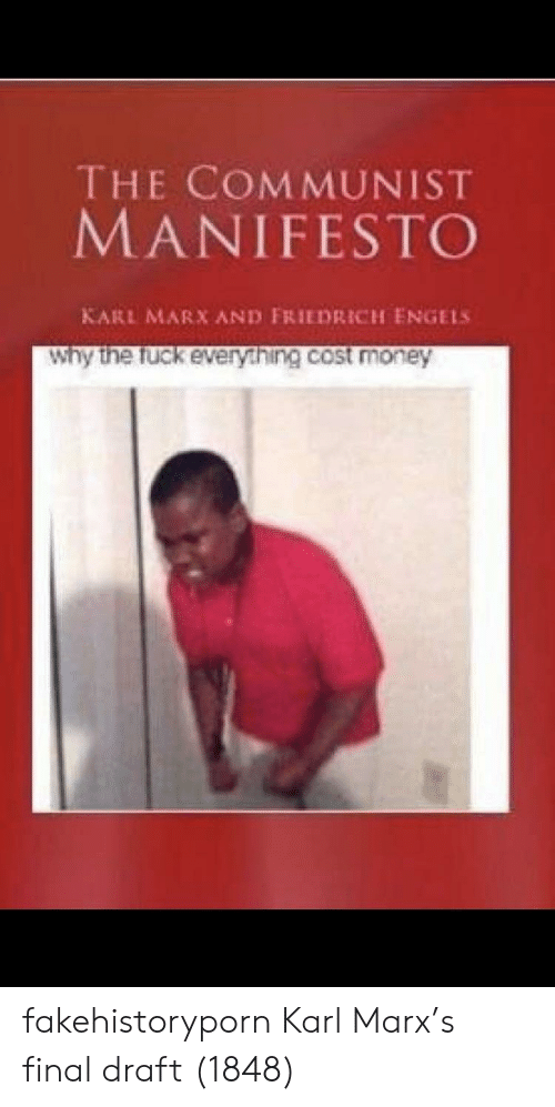 Money, Fuck, and Communist: THE COMMUNIST  MANIFESTO  KARL MARX AND FRIEDRICH ENGELS  why the fuck everything cost money fakehistoryporn Karl Marx's final draft (1848)