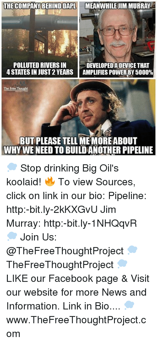 Pipeliner: THE COMPANY BEHIND DAPL MEANWHILEIIMIMURRAY  POLLUTED RIVERS IN  4 STATES INJUST2YEARS AMPLIFIESPOWER BY 5000%  The FreeThought  BUT PLEASE TELL MEMOREABOUT  WHY WE NEED TO BUILDANOTHER PIPELINE 💭 Stop drinking Big Oil's koolaid! 🔥 To view Sources, click on link in our bio: Pipeline: http:-bit.ly-2kKXGvU Jim Murray: http:-bit.ly-1NHQqvR 💭 Join Us: @TheFreeThoughtProject 💭 TheFreeThoughtProject 💭 LIKE our Facebook page & Visit our website for more News and Information. Link in Bio.... 💭 www.TheFreeThoughtProject.com