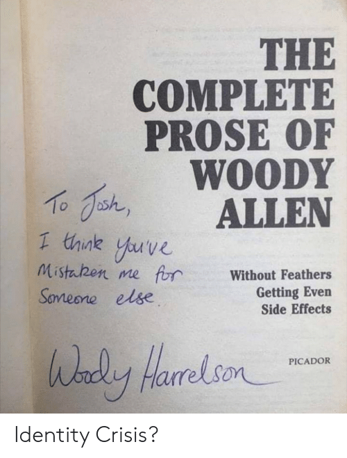 side effects: THE  COMPLETE  PROSE OF  WOODY  shALLEN  1 think yuve  Mistaben me frWithout Feathers  Getting Even  Side Effects  Sameone else  HarrelsonCADOR Identity Crisis?