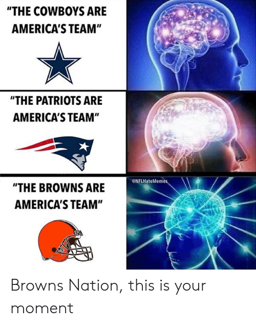 """Dallas Cowboys, Nfl, and Patriotic: """"THE COWBOYS ARE  AMERICA'S TEAM""""  """"THE PATRIOTS ARE  AMERICA'S TEAM""""  @NFLHateMem  """"THE BROWNS ARE  AMERICA'S TEAM"""" Browns Nation, this is your moment"""