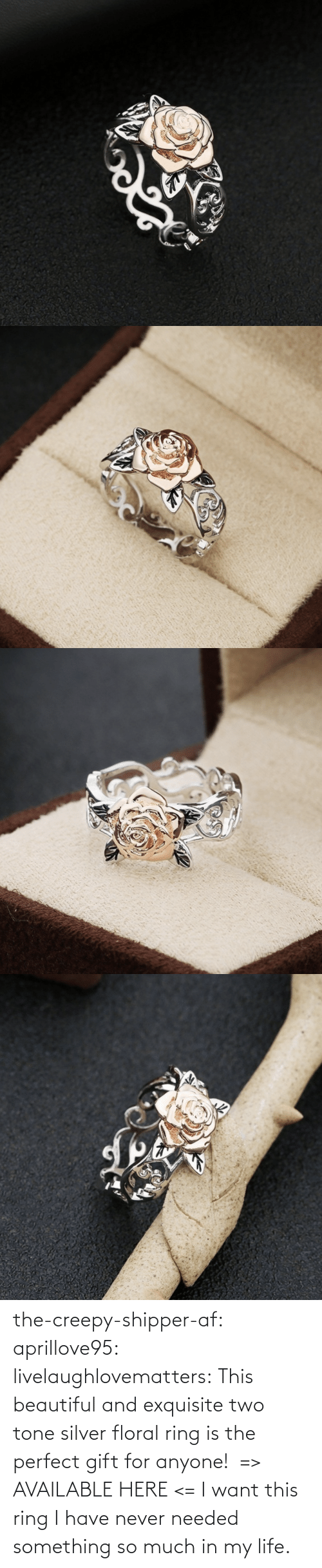 In My: the-creepy-shipper-af: aprillove95:  livelaughlovematters:  This beautiful and exquisite two tone silver floral ring is the perfect gift for anyone!  => AVAILABLE HERE <=    I want this ring   I have never needed something so much in my life.
