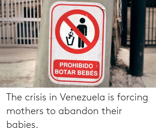Venezuela: The crisis in Venezuela is forcing mothers to abandon their babies.