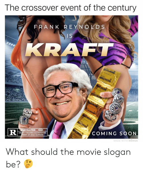 kraft: The crossover event of the century  FRANK REYNOLDS  ISA  KRAFT  MA  RESTRICTED D  UNDER 17 REQUIRES ACCOMPANYING  ARENT OR ADULT GUARDIAN  COMING SOON  MADE WITH MOMUS What should the movie slogan be? 🤔