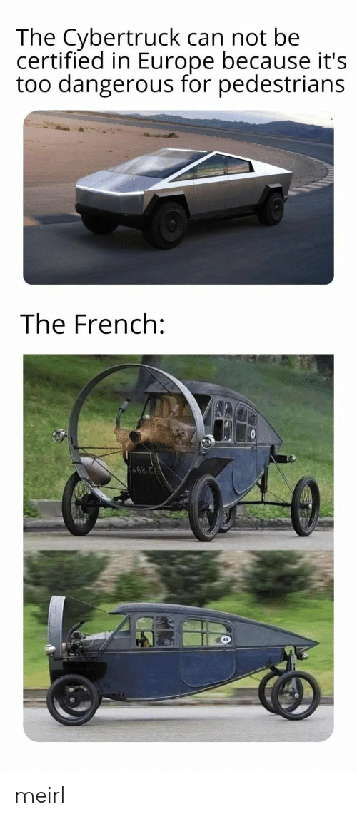 Because Its: The Cybertruck can not be  certified in Europe because it's  too dangerous for pedestrians  The French:  P468 C6 meirl
