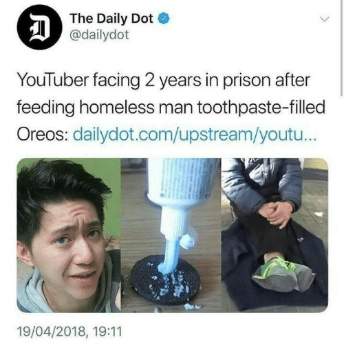 homeless man: The Daily Dot  @dailydot  YouTuber facing 2 years in prison after  feeding homeless man toothpaste-filled  Oreos: dailydot.com/upstream/youtu..  19/04/2018, 19:11