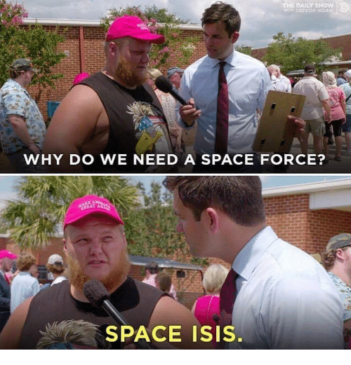 daily show: THE DAILY SHOw  IHTREVOR NOA  WHY DO WE NEED A SPACE FORCE?  SPACE ISIS.