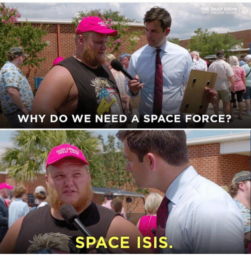 daily show: THE DAILY SHOW  WTH TREVOR NOAH  WHY DO WE NEED A SPACE FORCE?  GREAT A  SPACE ISIS.