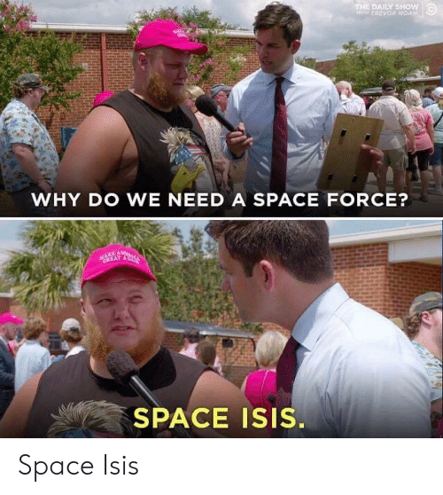 daily show: THE DAILY SHow  WTH TREVOR NOAN  WHY DO WE NEED A SPACE FORCE?  SPACE Isis. Space Isis
