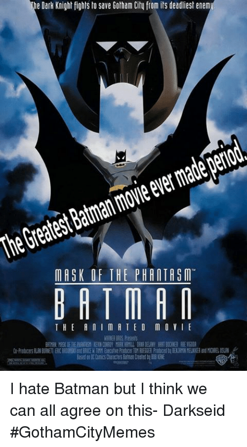 Batman, Period, and Gotham: The Dark Knight fights to save Gotham Cily from its deadliest enem  period  made moieever Batman Greatest MASK OF THE PHANTASM  BAT MAN  THE A n I M A T E O M O VI E I hate Batman but I think we can all agree on this- DarkseidΩ #GothamCityMemes