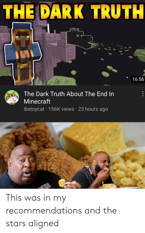 Minecraft, Stars, and Truth: THE DARK TRUTH  16:56  The Dark Truth About The End In  Minecraft  ibxtoycat 156K views 23 hours ago This was in my recommendations and the stars aligned