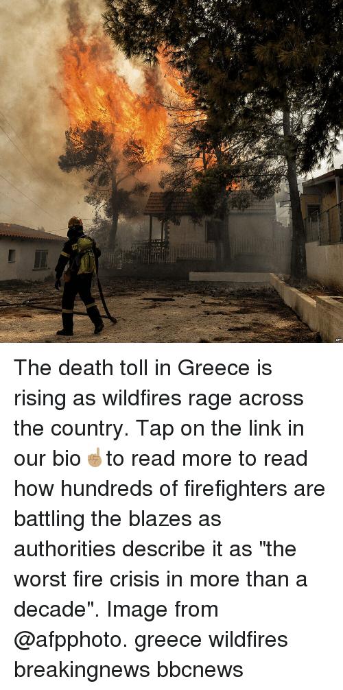 """toll: The death toll in Greece is rising as wildfires rage across the country. Tap on the link in our bio☝🏽to read more to read how hundreds of firefighters are battling the blazes as authorities describe it as """"the worst fire crisis in more than a decade"""". Image from @afpphoto. greece wildfires breakingnews bbcnews"""