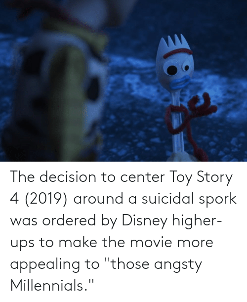 """Toy Story 4: The decision to center Toy Story 4 (2019) around a suicidal spork was ordered by Disney higher-ups to make the movie more appealing to """"those angsty Millennials."""""""