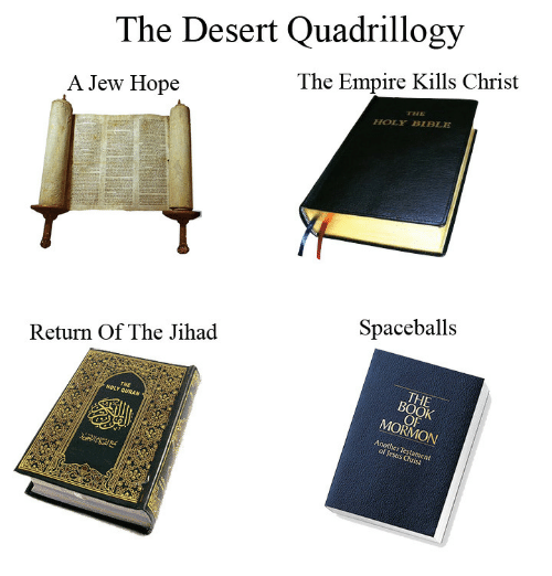 holy bible: The Desert Quadrillogy  The Empire Kills Christ  A Jew Hope  THE  HOLY BIBLE  Spaceballs  Return Of The Jihad  Y QURAN  MORMON  ofesta