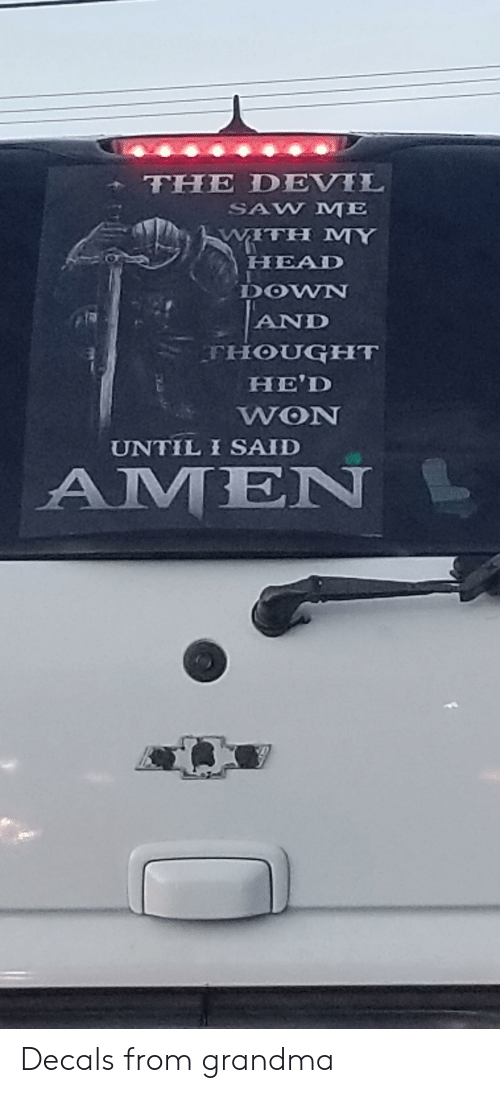 Grandma, Head, and Saw: THE DEVIL  SAW ME  WITH MY  HEAD  DOWN  AND  THOUGHT  HE'D  WON  UNTIL I SAID  AMEN Decals from grandma