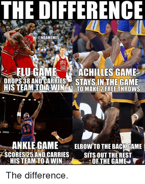 Memes, The Game, and Free: THE DIFFERENCE  @NBAMEMES  FLU-GAME  ACHILLES GAME  DROPS38 AND CARRIES STAYS IN THE GAME  HIS TEAM TOIA WIN  TO MAKE 2 FREE THROWS  ANKLE GAME  ELBOW TO THE BACK GAME  SCORES 25 AND CARRIES  SITS OUT THE REST  HIS TEAM STO A WINS  THE GAME The difference.