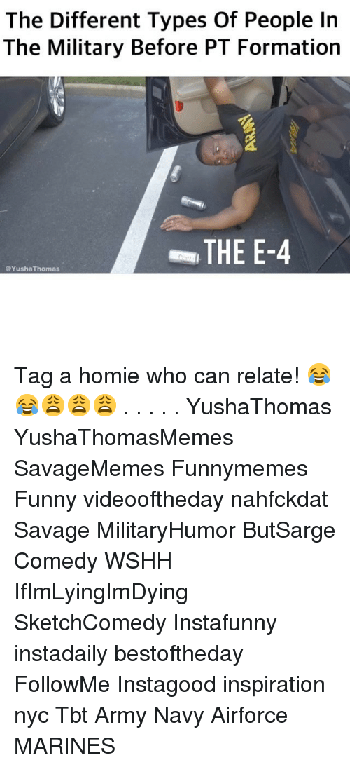 wshh: The Different Types Of People In  The Military Before PT Formation  THE E-4  @YushaThomas Tag a homie who can relate! 😂😂😩😩😩 . . . . . YushaThomas YushaThomasMemes SavageMemes Funnymemes Funny videooftheday nahfckdat Savage MilitaryHumor ButSarge Comedy WSHH IfImLyingImDying SketchComedy Instafunny instadaily bestoftheday FollowMe Instagood inspiration nyc Tbt Army Navy Airforce MARINES