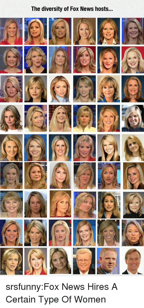 Diversity: The diversity of Fox News hosts... srsfunny:Fox News Hires A Certain Type Of Women