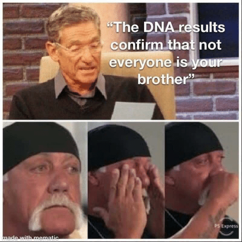 """Express, Dna, and Brother: """"The DNA results  confirm that not  everyone is your  brother  PS Express  made with mematic"""