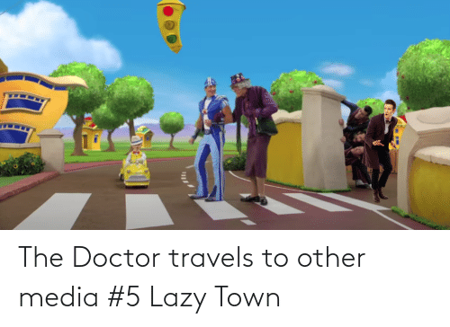 Lazy: The Doctor travels to other media #5 Lazy Town